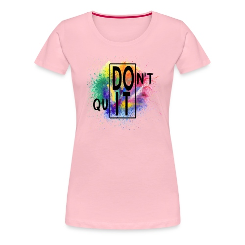 DON'T QUIT, DO IT - Maglietta Premium da donna