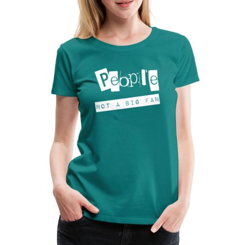 People... not a big fan - Frauen Premium T-Shirt