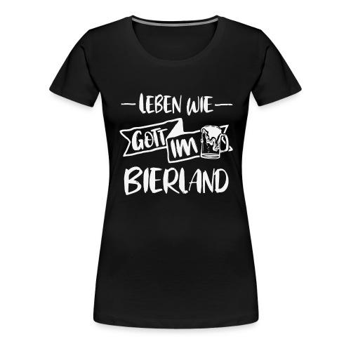 Bier Trinken leben wie Gott im Bierland Shirt - Frauen Premium T-Shirt