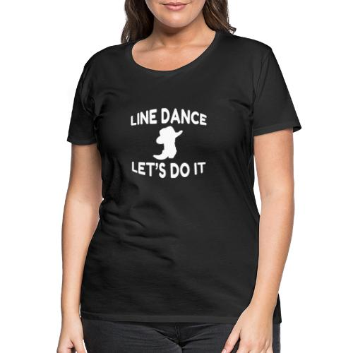 Cooles Line Dance Motto Shirt Let s do it - Frauen Premium T-Shirt