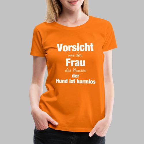 Vorsicht vor der Frau des Hauses der Hund - Frauen Premium T-Shirt