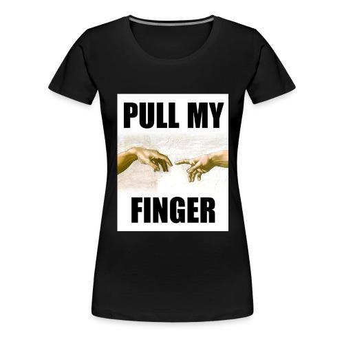 PULL MY FINGER - Camiseta premium mujer
