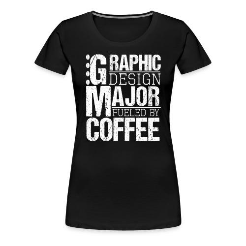Graphic Design Major Fueled By Coffee - Frauen Premium T-Shirt