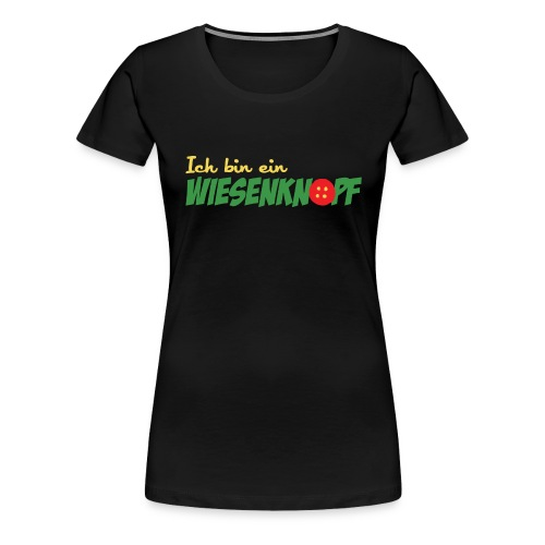 ich bin ein WIESENKNOPF - Frauen Premium T-Shirt