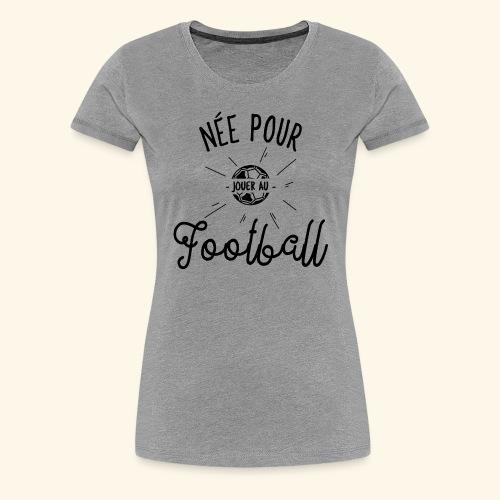 Footballeuse - Née pour jouer au Football - T-shirt Premium Femme