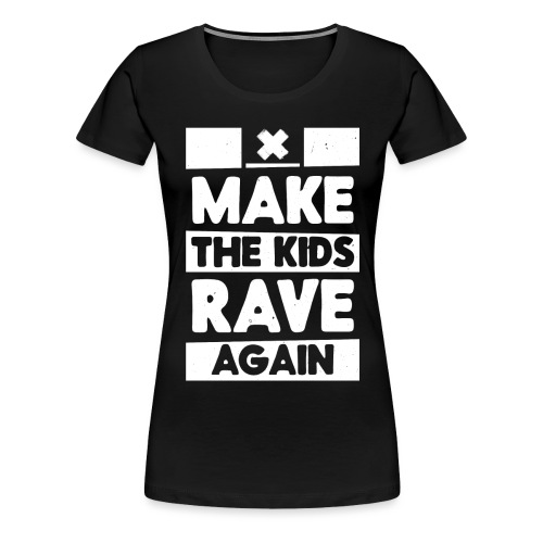 Make The Kids Rave Again - Women's Premium T-Shirt