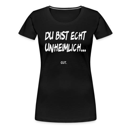 Unheimlich Gut Lustiges Wortspiel Witziger Spruch - Frauen Premium T-Shirt