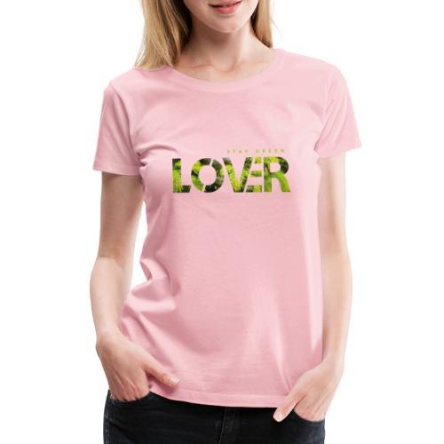 Stay Green Lover - Maglietta Premium da donna