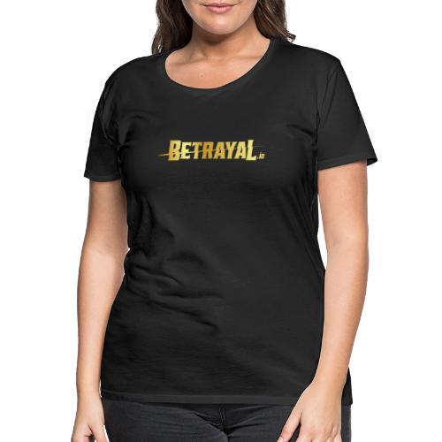 00417 Betrayal dorado - Camiseta premium mujer