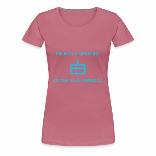 Recently updated to version 21.0 - Women's Premium T-Shirt