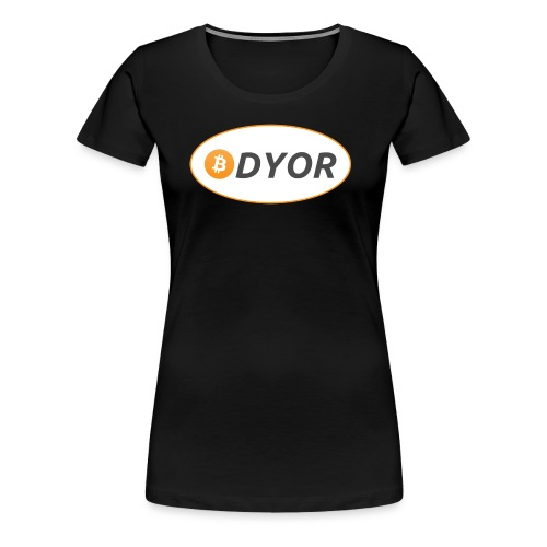 DYOR - option 2 - Women's Premium T-Shirt