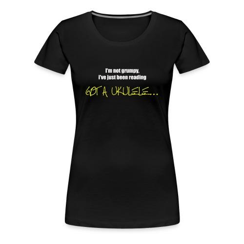 Got A Ukulele Grumpy - Women's Premium T-Shirt