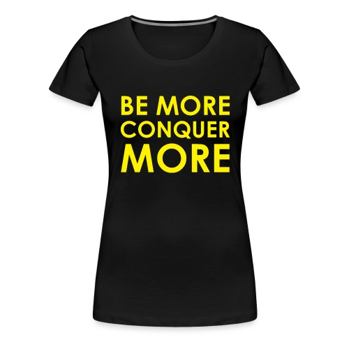 Be More Conquer More Men's T-Shirt - Women's Premium T-Shirt