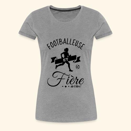 FOOTBALL - Footballeuse et fière de l'être ! - T-shirt Premium Femme