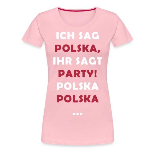 Polska Party 2.0 / Die Party-Geschenkidee! - Frauen Premium T-Shirt