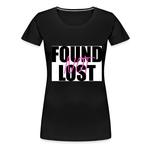 FOUND not LOST - Women's Premium T-Shirt