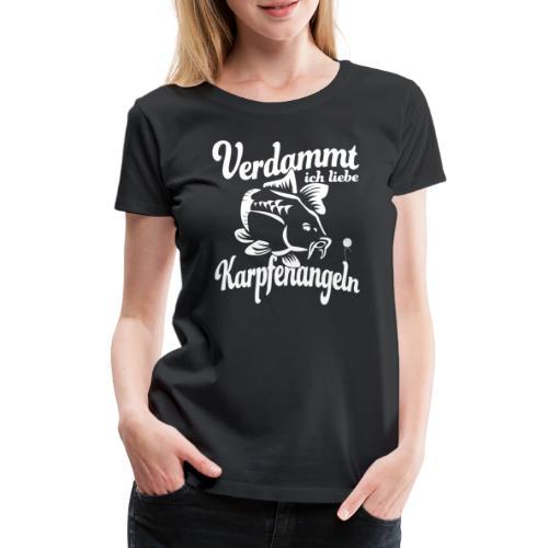 Verdammt ich liebe Karpfenangeln - Frauen Premium T-Shirt
