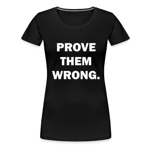 provethemwrong - Frauen Premium T-Shirt