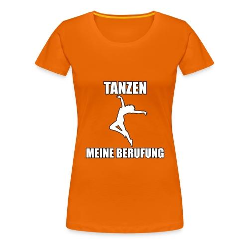 MEINE BERUFUNG Tanzen - Frauen Premium T-Shirt