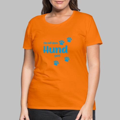 DIE MIT DEM HUND GEHT - BLUE EDITION - Frauen Premium T-Shirt