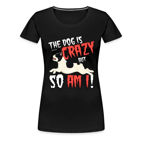 French Bulldog Crazy 3 - Women's Premium T-Shirt