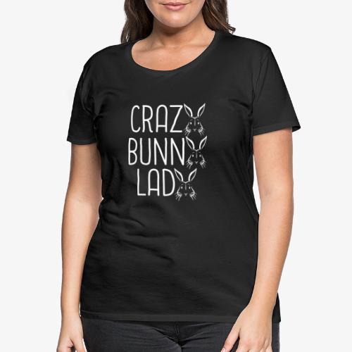 Crazy BunnyLady - Naisten premium t-paita