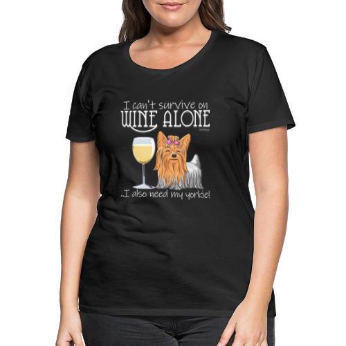 Wine Alone Yorkie - Naisten premium t-paita