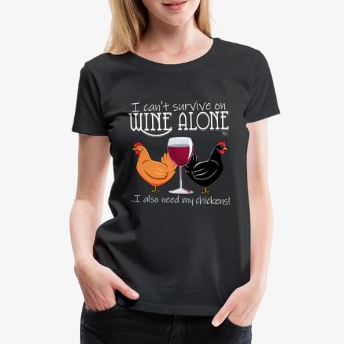 Wine Alone Chickens - Naisten premium t-paita