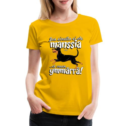Manssi Ymmärrä - Naisten premium t-paita