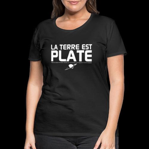 La Terre est Plate - T-shirt Premium Femme