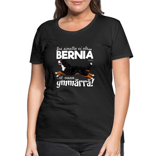 Berninpaimenkoira Ymmärrä2 - Naisten premium t-paita