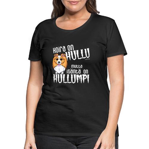 Sheltti Hullumpi - Naisten premium t-paita