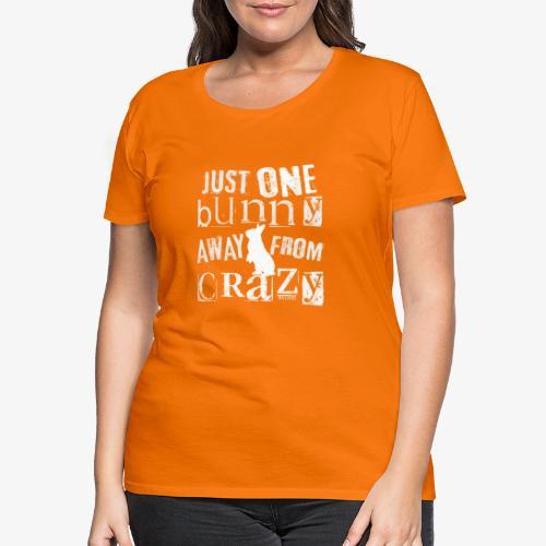 One Bunny Crazy - Naisten premium t-paita
