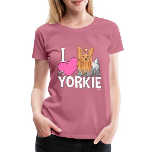 I love my Yorkie - Naisten premium t-paita