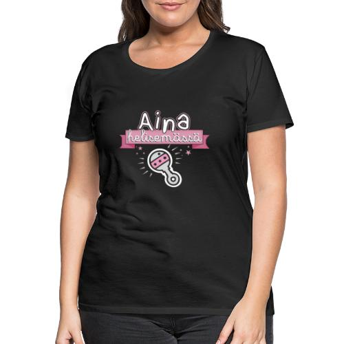 Aina Helisemässä VP - Naisten premium t-paita