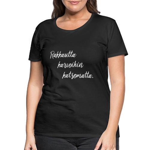 rakkautta2 - Naisten premium t-paita