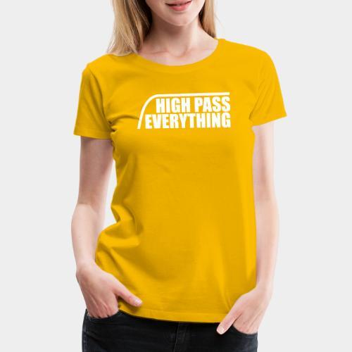 High Pass Everything - Frauen Premium T-Shirt