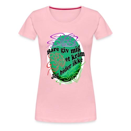Giv Mig Et Kram - Dame premium T-shirt