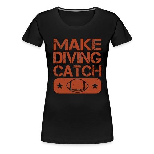 Make Diving Catch - Frauen Premium T-Shirt