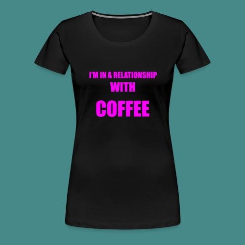 Coffe Relationship - Women's Premium T-Shirt