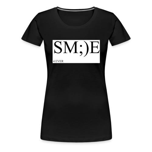 SM;)E 4 EVER - Women's Premium T-Shirt