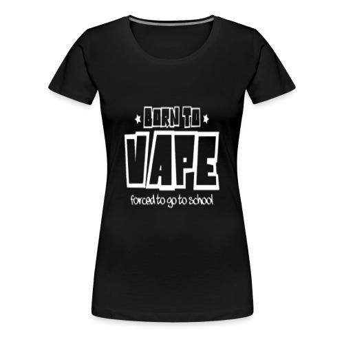 Born to vape - Women's Premium T-Shirt
