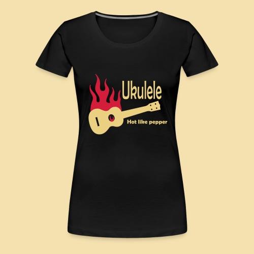 Ukulele Burning like pepper - Frauen Premium T-Shirt