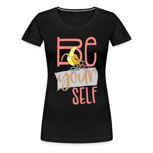 Glückliche & Sportliche Banane - Be always you - Frauen Premium T-Shirt