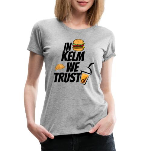 IM KELM WE TRUST! - Frauen Premium T-Shirt