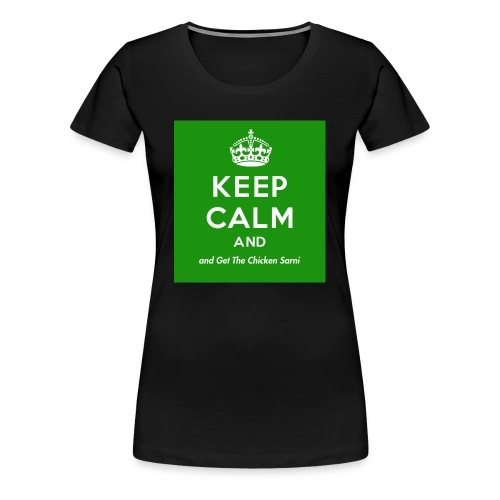 Keep Calm and Get The Chicken Sarni - Green - Women's Premium T-Shirt