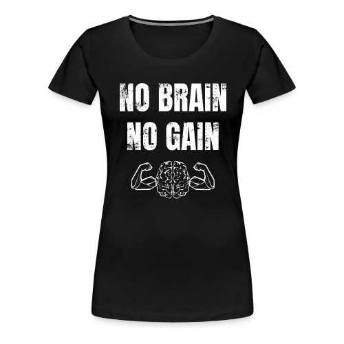 No brain no gain Fitnessspruch Kraftsport Gym - Frauen Premium T-Shirt