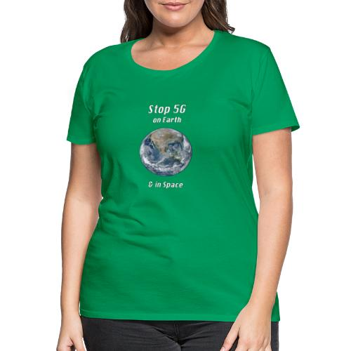 Stop 5G on Earth and in Space - Women's Premium T-Shirt