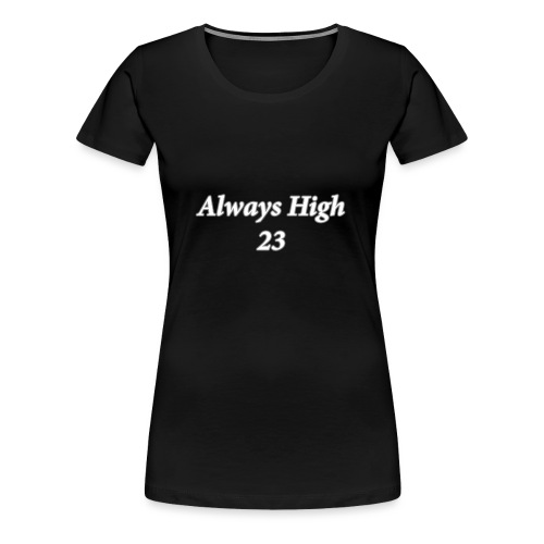 Always High 23 - Women's Premium T-Shirt