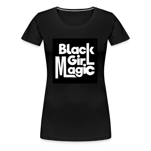 Black Girl Magic 2 White Text - Women's Premium T-Shirt